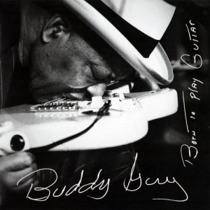 Buddy Guy - Born To Play Guitar (2015)