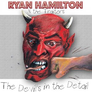 Ryan Hamilton and The Traitors - Devil's In The Detail (2017)