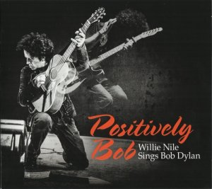 Willie Nile - Positively Bob: Willie Nile Sings Bob Dylan (2017)