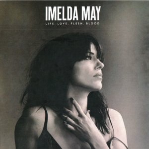 Imelda May - Life Love Flesh Blood (Special Edition)