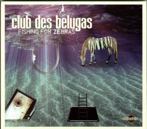 Club des Belugas - Fishings For Zebras