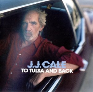 J.J. Cale - To Tulsa and Back (2004)