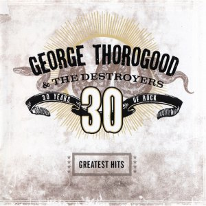 George Thorogood & The Destroyers - Greatests Hits
