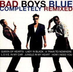 Bad Boys Blue - Completely Remixed (1994)