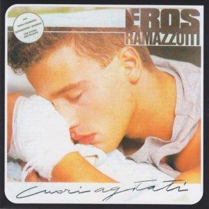 Eros Ramazzotti - Cuori Agitati