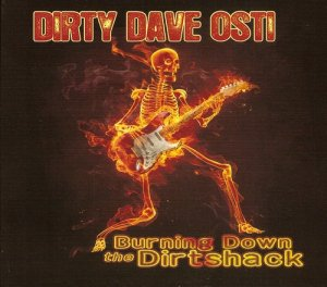 Dirty Dave Osti - Burning Down The Dirtshack