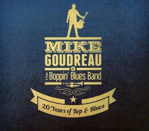 Mike Goudreau & the Boppin Blues Band - 20 Years of Bop & Blues (2012)