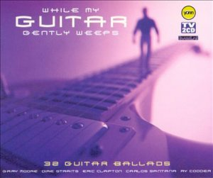 While My Guitar Gently Weeps - 32 Guitar Ballads